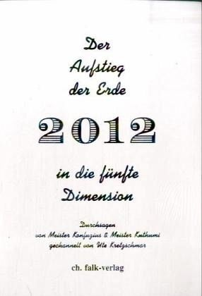Der Aufstieg der Erde in die fünfte Dimension 2012 - Kretzschmar, Ute