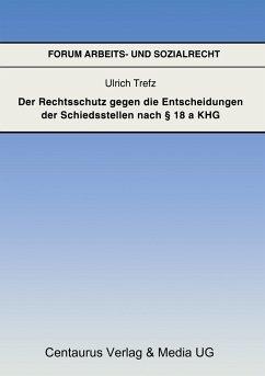 Der Rechtsschutz gegen die Entscheidung der Schiedsstellen nach § 18 a KHG - Trefz, Ulrich