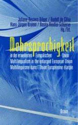 Mehrsprachigkeit in der erweiterten Europäischen Union /Multilingualism in the enlarged European Union /Multilinguisme dans l'Union Européenne élargie
