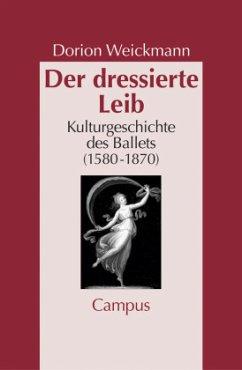 Der dressierte Leib - Weickmann, Dorion