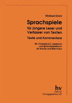 Sprachspiele für jüngere Leser und Verfasser von Texten - Ulrich, Winfried