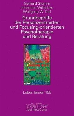 Grundbegriffe der Personzentrierten und Focusing-orientierten Psychotherapie und Beratung - Stumm, Gerhard; Wiltschko, Johannes; Keil, Wolfgang W.