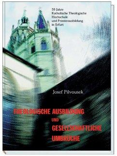 Theologische Ausbildung und gesellschaftliche Umbrüche - Pilvousek, Josef