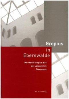 Gropius in Eberswalde - Landesklinik Eberswalde (Hrsg.)