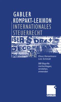 Gabler Kompakt-Lexikon Internationales Steuerrecht - Henselmann, Klaus; Schmidt, Lutz