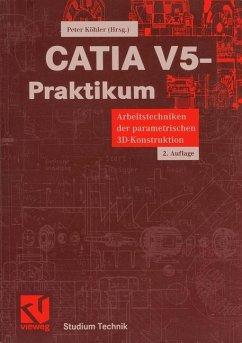 CATIA V5-Praktikum - Strohmeier, Oliver / Dungs, Sascha / Bechthold, Jens