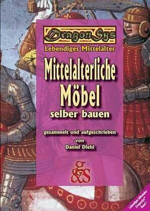 Mittelalterliche Möbel selber bauen - Diehl, Daniel