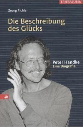 Die Beschreibung des Glücks - Peter Handke. Eine Biografie - Pichler, Georg