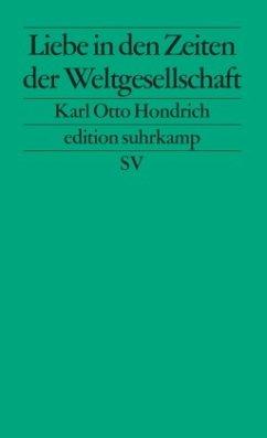 Liebe in Zeiten der Weltgesellschaft - Hondrich, Karl O.