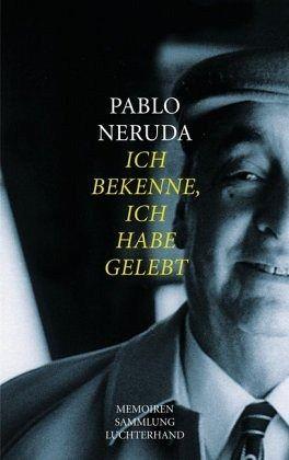 Ich bekenne ich habe gelebt von pablo neruda - Pablo escobar zitate deutsch ...