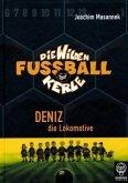 Deniz die Lokomotive / Die Wilden Fußballkerle Bd.5