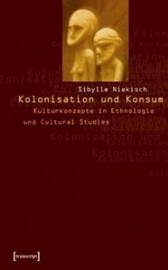 Kolonisation und Konsum - Niekisch, Sibylle