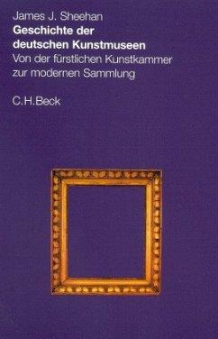 Geschichte der deutschen Kunstmuseen - Sheehan, James J.