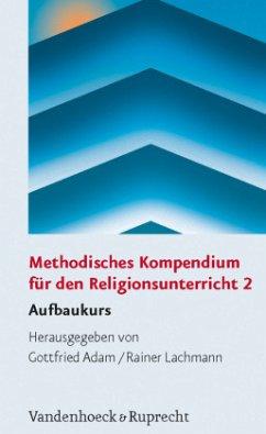 Methodisches Kompendium für den Religionsunterricht 2 - Adam, Gottfried / Lachmann, Rainer (Hgg.)