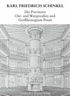 Die Provinzen Ost- und Westpreußen und Großherzogtum Posen / Lebenswerk, in 22 Bdn. Bd.18 - Schinkel, Karl Fr. Börsch-Supan, Eva