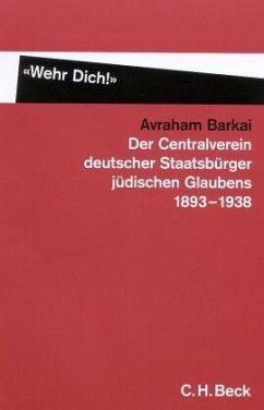 `Wehr Dich!` Der Centralverein deutscher Staatsbürger jüdischen Glaubens 1893-1938 - Barkai, Avraham
