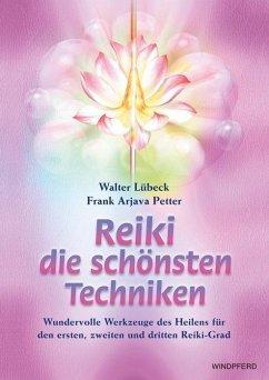 Reiki - die schönsten Techniken - Lübeck, Walter; Petter, Frank A.