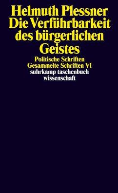 Die Verführbarkeit des bürgerlichen Geistes. Politische Schriften - Plessner, Helmuth
