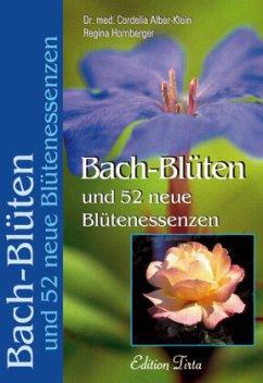 Bach-Blüten und 52 neue Blütenessenzen - Alber-Klein, Cordelia; Hornberger, Regina