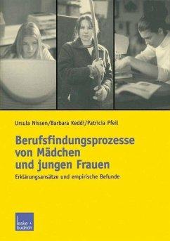 Berufsfindungsprozesse von Mädchen und jungen Frauen - Nissen, Ursula; Keddi, Barbara; Pfeil, Patricia
