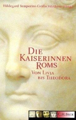 Die Kaiserinnen Roms - Hrsg. v. Hildegard Temporini-Gräfin Vitzthum