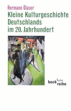 Kleine Kulturgeschichte Deutschlands im 20. Jahrhundert - Glaser, Hermann