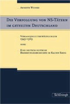 Die Verfolgung von NS-Tätern im geteilten Deutschland - Weinke, Annette