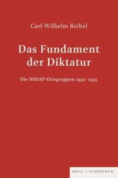 Das Fundament der Diktatur - Die NSDAP-Ortsgruppen 1932-1945 - Reibel, Carl-Wilhelm