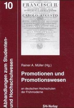 Promotionen und Promotionswesen an den deutschen Hochschulen der Frühmoderne