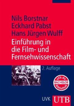 Einführung in die Film- und Fernsehwissenschaft - Borstnar, Nils; Pabst, Eckhard; Wulff, Hans J.