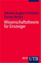 Wissenschaftstheorie für Einsteiger - Schülein, Johann A.; Reitze, Simon