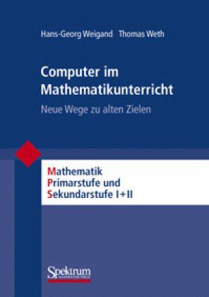 Computer im Mathematikunterricht - Weigand, Hans-Georg; Weth, Thomas