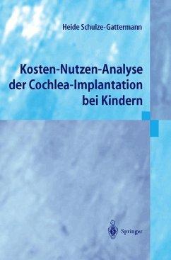 Kosten-Nutzen-Analyse der Cochlea-Implantation bei Kindern - Schulze-Gattermann, Heide