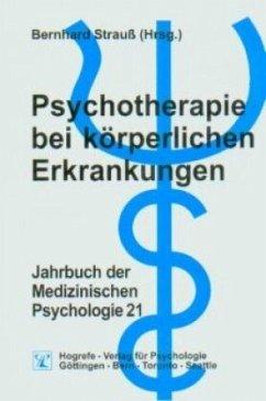 Psychotherapie bei körperlichen Erkrankungen / Jahrbuch der Medizinischen Psychologie Bd.21 - Strauß, Bernhard