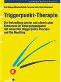 Triggerpunkt-Therapie. Die Behandlung akuter und chronischer Schmerzen im Bewegungsapparat mit manueller Triggerpunkt-Therapie und Dry Needling