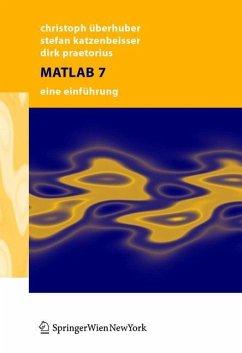 MATLAB 7 - Überhuber, Christoph W.; Katzenbeisser, Stefan; Praetorius, Dirk