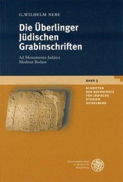 Die Überlinger Jüdischen Grabinschriften: Ad Monumenta Judaica Medinat Bodase