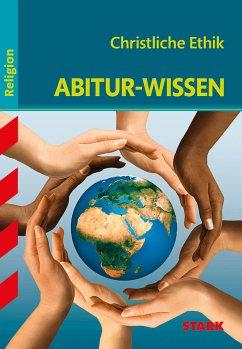 Abitur-Wissen Religion. Christliche Ethik - Leuser, Claudia