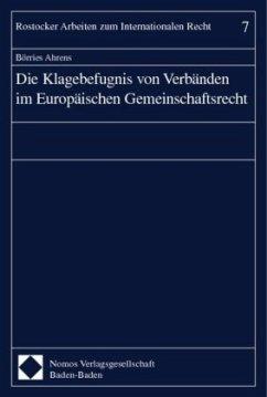 Die Klagebefugnis von Verbänden im Europäischen Gemeinschaftsrecht - Ahrens, Börries