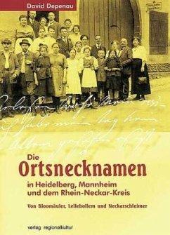 Die Ortsnamen in Heidelberg, Mannheim und dem Rhein-Neckar-Kreis - Depenau, David