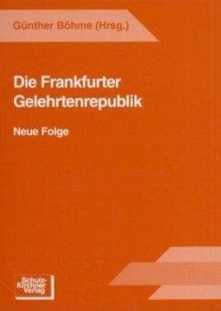 Die Frankfurter Gelehrtenrepublik, Neue Folge - Böhme, Günther; Schlote, Wolfgang; Kreft, Gerald
