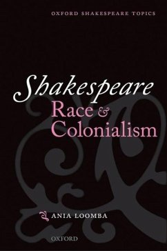 Shakespeare, Race, and Colonialism - Loomba, Ania (Professor of English, University of Illinois at Urbana