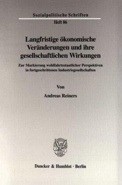 Langfristige ökonomische Veränderungen und ihre gesellschaftlichen Wirkungen. - Reiners, Andreas