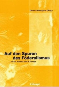Auf den Spuren des Föderalismus: ...in der Schweiz und in Europa - Dieter Freiburghaus