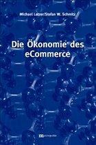 Die Ökonomie des eCommerce - Latzer, Michael; Schmitz, Stefan W.