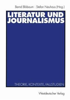 Literatur und Journalismus - Blöbaum, Bernd / Neuhaus, Stefan (Hgg.)