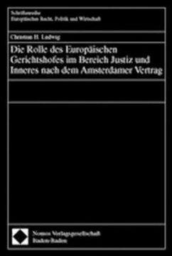 Die Rolle des europäischen Gerichtshofes im Bereich Justiz und Inneres nach dem Amsterdamer Vertrag - Ludwig, Christian H.