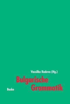 Bulgarische Grammatik - Radeva, Vassilka / Walter, Hilmar / Pencev, Jordan / Comati, Sigrun