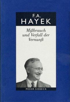 Mißbrauch und Verfall der Vernunft / Gesammelte Schriften in deutscher Sprache Abt. B, Bd.2 - Hayek, Friedrich A. Hayek, Friedrich A.