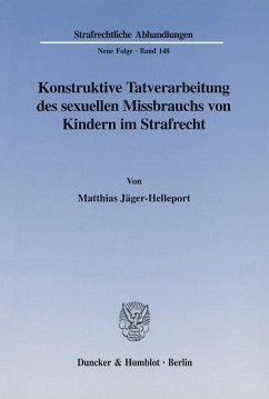 Konstruktive Tatverarbeitung des sexuellen Missbrauchs von Kindern im Strafrecht - Jäger-Helleport, Matthias